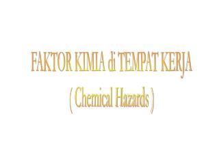 FAKTOR KIMIA di TEMPAT KERJA ( Chemical Hazards )