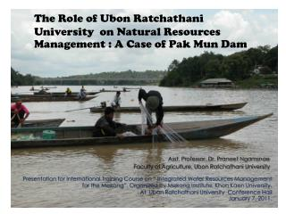 The Role of Ubon Ratchathani University  on Natural Resources Management : A Case of Pak Mun Dam