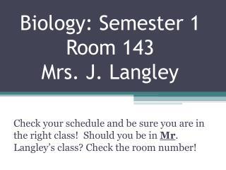 Biology: Semester 1 Room 143 Mrs. J. Langley