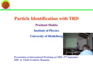 Particle Identification with TRD Prashant Shukla Institute of Physics  University of Heidelberg