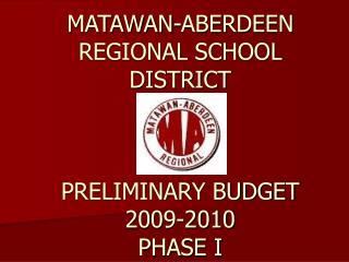MATAWAN-ABERDEEN REGIONAL SCHOOL DISTRICT PRELIMINARY BUDGET 2009-2010 PHASE I
