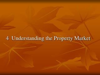 4  Understanding the Property Market