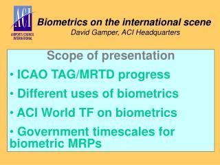 Biometrics on the international scene  David Gamper, ACI Headquarters