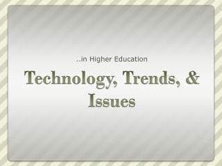Technology, Trends, & Issues