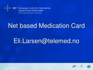 Net based Medication Card  Eli.Larsen@telemed.no