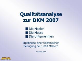 Qualitätsanalyse  zur DKM 2007 Die Makler Die Messe Die Unternehmen