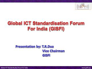 Global ICT Standardisation  Forum  F or  India (GISFI)