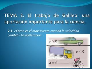 TEMA 2. El trabajo de Galileo: una aportación importante para la ciencia.