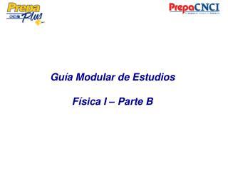 Guía Modular de Estudios Física I – Parte B