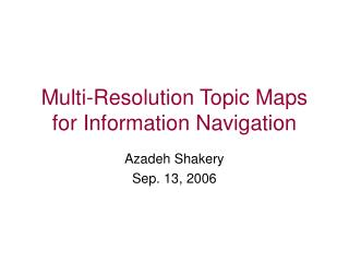 Multi-Resolution Topic Maps for Information Navigation