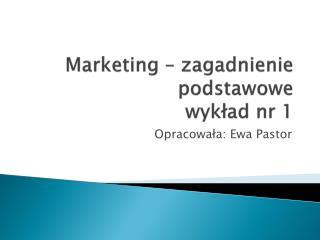 Marketing – zagadnienie podstawowe wykład nr 1