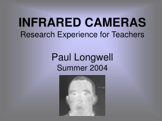 INFRARED CAMERAS Research Experience for Teachers Paul Longwell Summer 2004