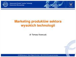 Marketing produktów sektora wysokich technologii  dr Tomasz Krawczyk