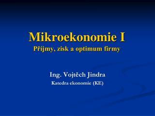 Mikroekonomie I  Příjmy, zisk a optimum firmy