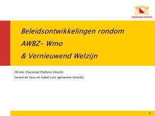 Beleidsontwikkelingen rondom AWBZ- Wmo & Vernieuwend Welzijn