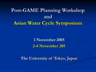 Post-GAME Planning Workshop and Asian Water Cycle Symposium