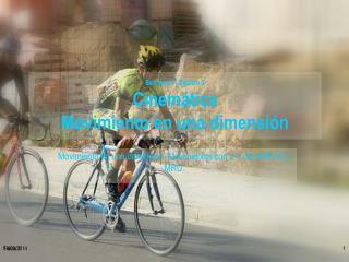 Semana 1- Sesión 2 Cinemática Movimiento en una dimensión