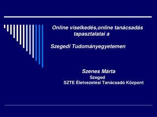 Szeged           SZTE Életvezetési Tanácsadó Központ