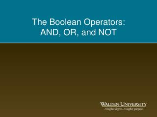 The Boolean Operators:  AND, OR, and NOT