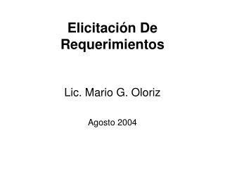 Elicitación De Requerimientos  Lic. Mario G. Oloriz