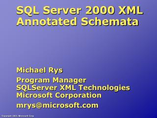 SQL Server 2000 XML Annotated Schemata Michael Rys