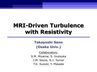 MRI-Driven Turbulence  with Resistivity
