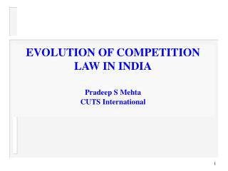 EVOLUTION OF COMPETITION LAW IN INDIA Pradeep S Mehta CUTS International
