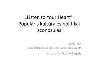 """""""Listen to Your Heart"""": Populáris kultúra és politikai azonosulás"""