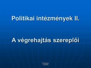 Politikai intézmények II. A végrehajtás szereplői
