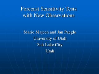 Forecast Sensitivity Tests  with New Observations