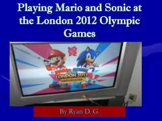 Playing Mario and Sonic at the London 2012 Olympic Games