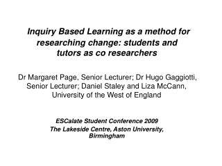 Inquiry Based Learning as a method for researching change: students and tutors as co researchers     Dr Margaret Page, S