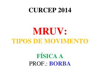 CURCEP 2014 MRUV:  TIPOS DE MOVIMENTO FÍSICA A
