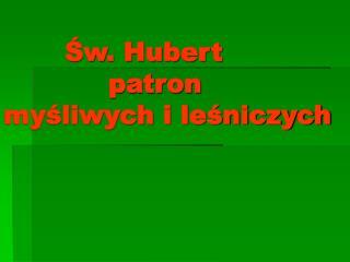 Św. Hubert              patron  myśliwych i leśniczych