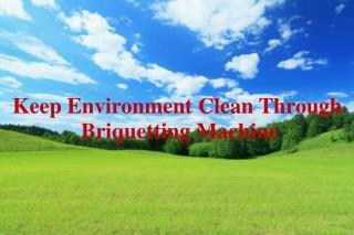 Keep Environment Clean Through Briquetting Machine