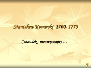 Stanis?aw Konarski  1700- 1773