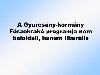 A Gyurcsány-kormány Fészekrakó programja nem baloldali, hanem liberális
