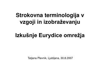 Strokovna terminologija v vzgoji in izobraževanju Izkušnje Eurydice omrežja
