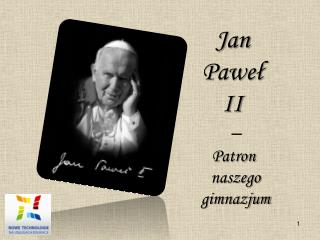 Jan  Paweł  II  – Patron  naszego gimnazjum
