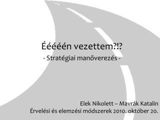 Elek Nikolett – Mavrák Katalin Érvelési és elemzési módszerek 2010. október 20.