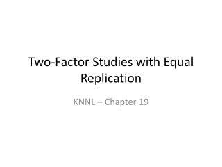 Two-Factor Studies with Equal Replication