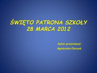ŚWIĘTO PATRONA SZKOŁY 28 MARCA 2012