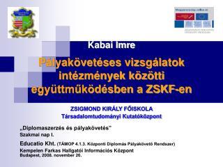 Pályakövetéses vizsgálatok intézmények közötti együttműködésben a ZSKF-en