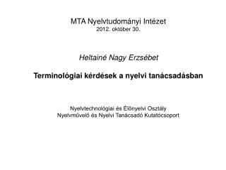 MTA Nyelvtudományi Intézet 2012. október 30.   Heltainé Nagy Erzsébet