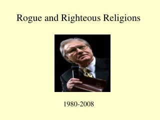Rogue and Righteous Religions