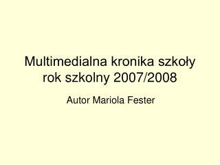 Multimedialna kronika szkoły rok szkolny 2007/2008