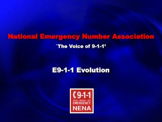 National Emergency Number Association `The Voice of 9-1-1' E9-1-1 Evolution