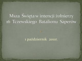 Msza  Święta w intencji żołnierzy 16  Tczewskiego  Batalionu  Saperów