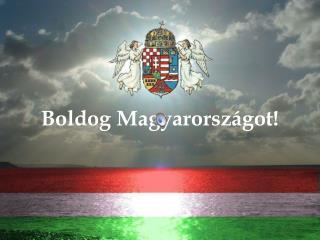 Boldog Magyarországot !