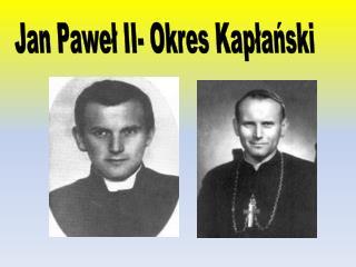 Jan Paweł II- Okres Kapłański